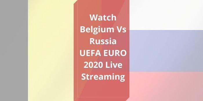 Belgium vs Russia Euro 2020 Live Stream