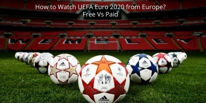Watch UEFA Euro 2020 from Europe