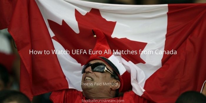 How to Watch UEFA Euro 2020 from Canada