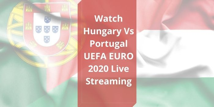 Hungary vs Portugal euro 2020 Live Stream