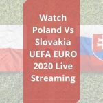 Poland Vs Slovakia euro 2020 Live Stream
