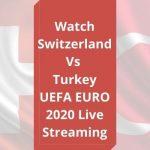 Switzerland Vs Turkey EURO 2020 Live