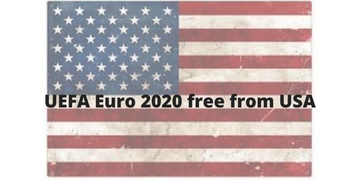 Watch UEFA Euro 2020 from USA