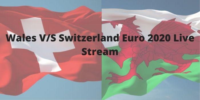Wales vs Switzerland UEFA Euro 2020 Live Stream