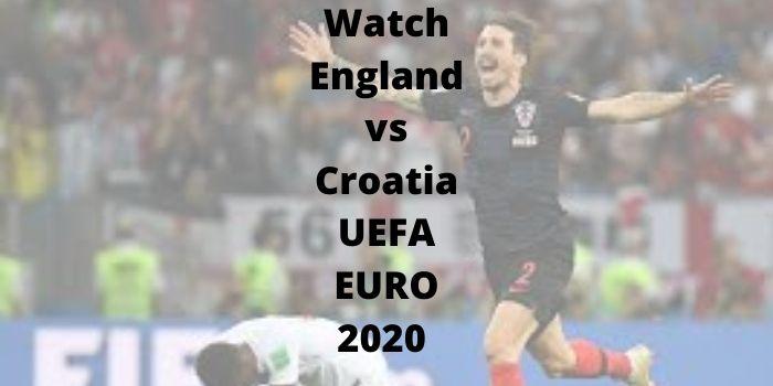Watch England vs Croatia UEFA EURO 2020