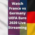 Watch France vs Germany UEFA Euro 2020 Live Streaming