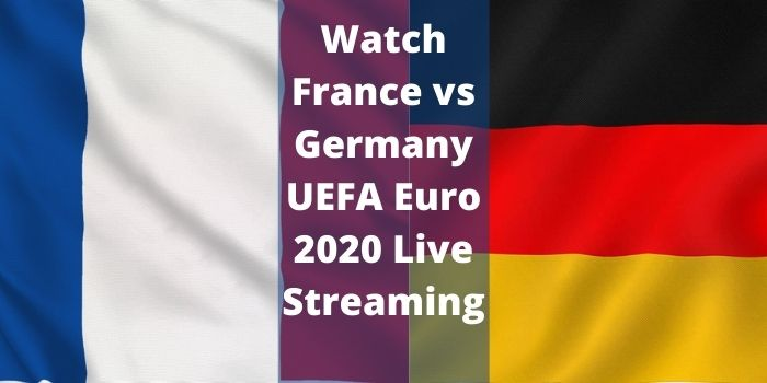 Watch France vs Germany UEFA Euro 2020 Live Streaming