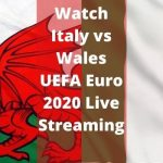 Watch Italy vs Wales UEFA Euro 2020 Live Streaming