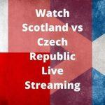Watch Scotland vs Czech Republic Live Streaming