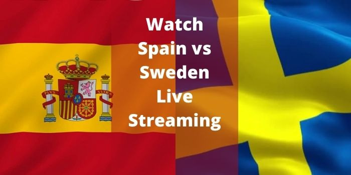 Watch Spain vs Sweden Live Streaming