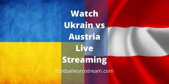 Watch Ukrain vs Austria Live Streaming