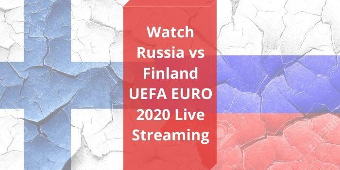 Russia vs Finland Euro 2020 Live