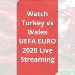 Turkey vs Wales EURO 2020 Live stream