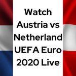 Watch Austria vs Netherland UEFA Euro 2020