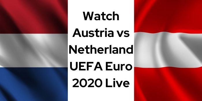 Watch Austria vs Netherland UEFA Euro 2020