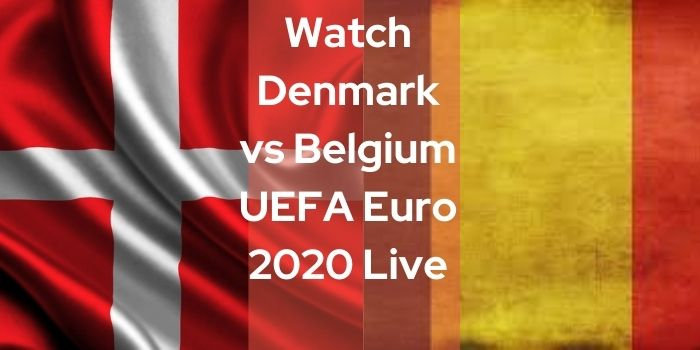 Watch Denmark vs Belgium UEFA Euro 2020 Live