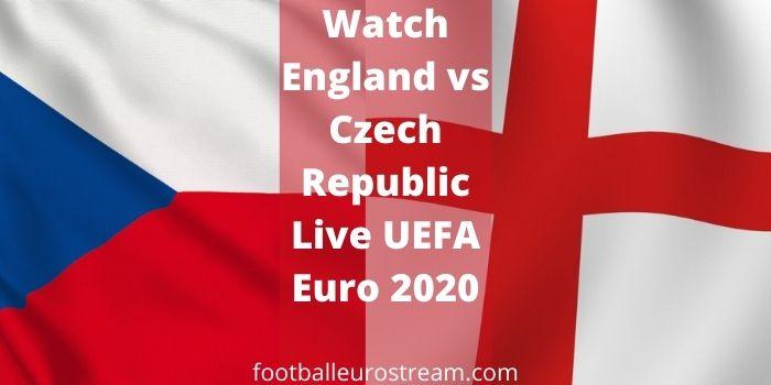 Watch England vs Czech Republic Live UEFA Euro 2020