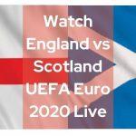 Watch England vs Scotland UEFA Euro 2020 Live