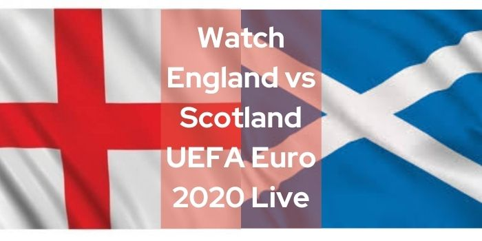 Watch England vs Scotland UEFA Euro 2020 Live