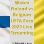 Watch Finland vs Belgium UEFA Euro 2020 Live Streaming