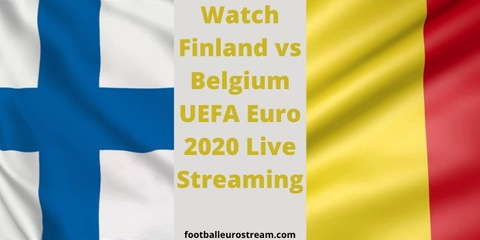 Watch Finland vs Belgium UEFA Euro 2020 Live Streaming