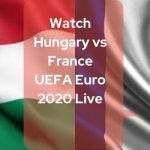 Watch Hungary vs France UEFA Euro 2020 Live