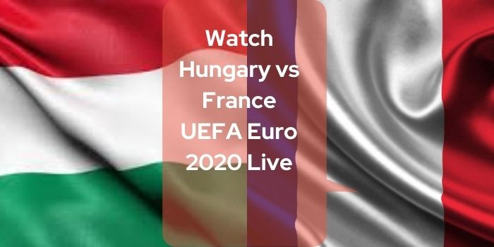 Watch Hungary vs France UEFA Euro 2020 Live