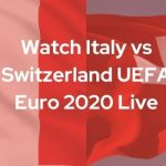 Watch Italy vs Switzerland UEFA Euro 2020 Live