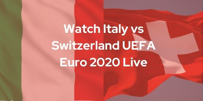 Watch Italy vs Switzerland UEFA Euro 2020 Live