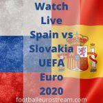 Watch Live Spain vs Slovakia UEFA Euro 2020