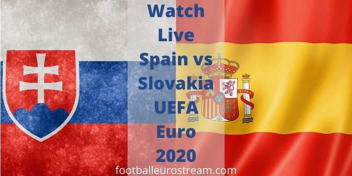 Watch Live Spain vs Slovakia UEFA Euro 2020