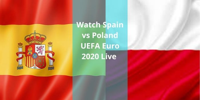 Watch Spain vs Poland UEFA Euro 2020 Live