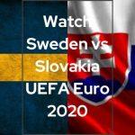 Watch Sweden vs Slovakia UEFA Euro 2020