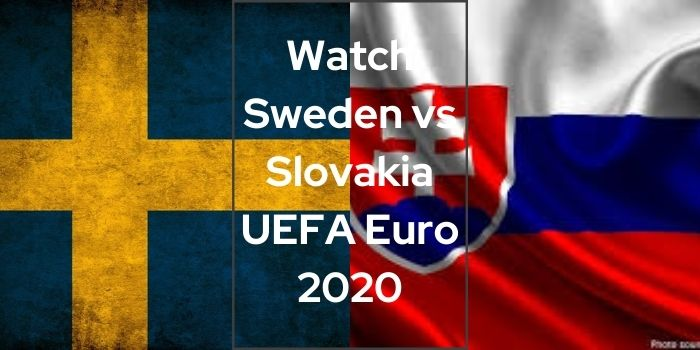 Watch Sweden vs Slovakia UEFA Euro 2020