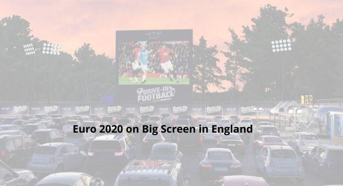 EURO 2020 in England on Big Screen
