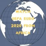 Watch UEFA Euro 2020 from Africa