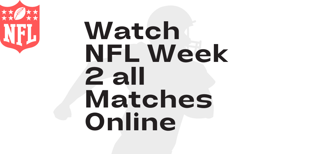 how to watch nfl week 2 all matches online