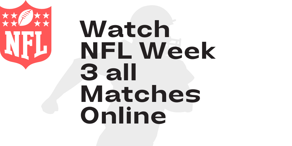 How to watch nfl week 3 matches