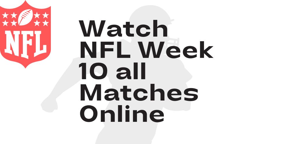 Watch NFL Week 10 all Matches Online