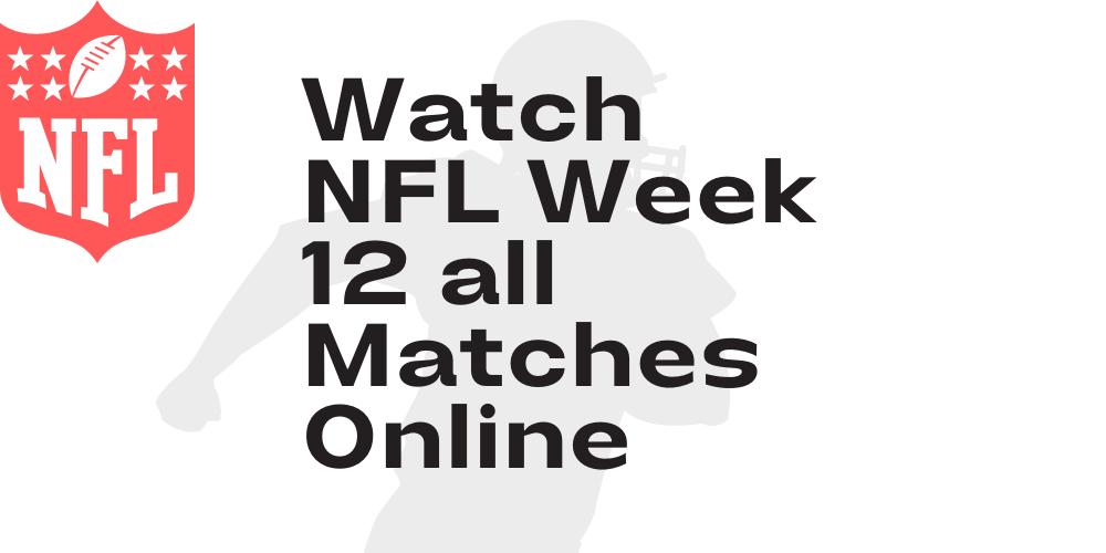 Watch NFL Week 12 all Matches Online