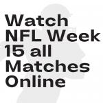 Watch NFL Week 15 all Matches Online